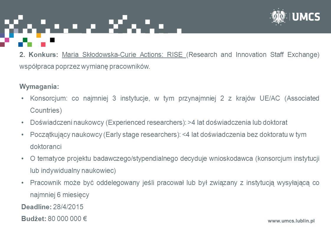 www.umcs.lublin.pl 2. Konkurs: Maria Skłodowska-Curie Actions: RISE (Research and Innovation Staff Exchange) współpraca poprzez wymianę pracowników. W