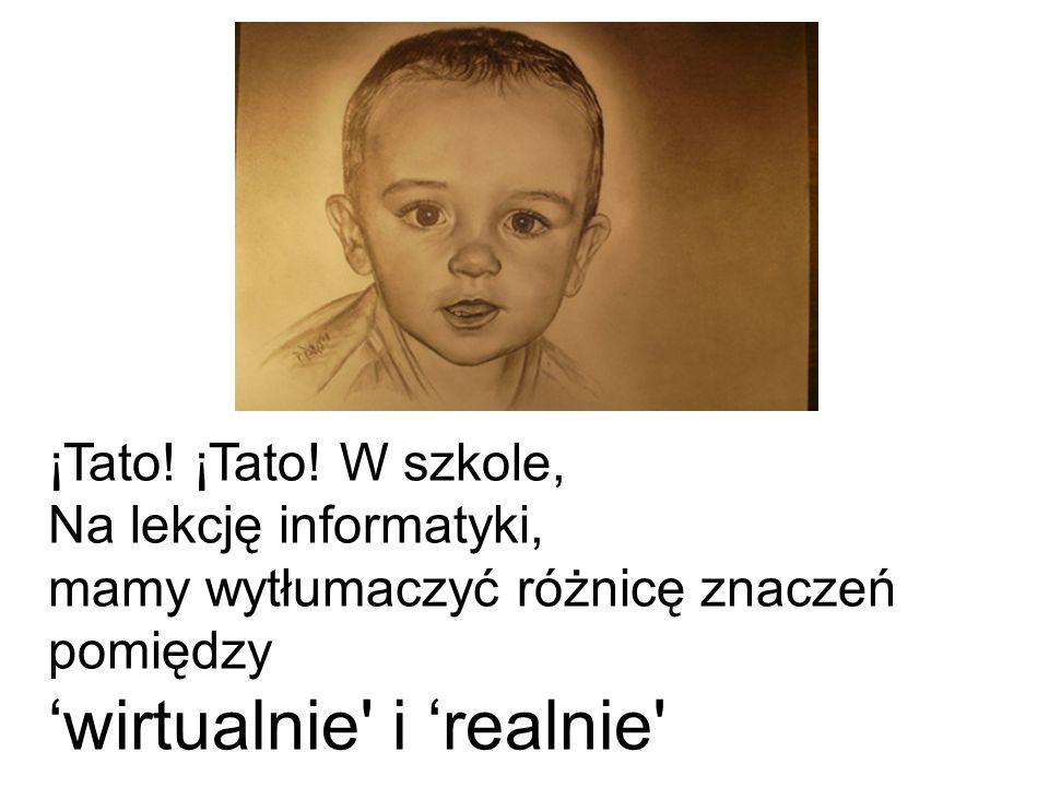 ¡Tato! ¡Tato! W szkole, Na lekcję informatyki, mamy wytłumaczyć różnicę znaczeń pomiędzy 'wirtualnie' i 'realnie'