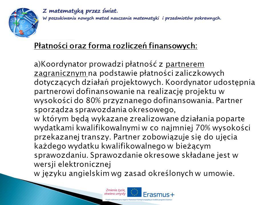 Płatności oraz forma rozliczeń finansowych: a)Koordynator prowadzi płatność z partnerem zagranicznym na podstawie płatności zaliczkowych dotyczących d