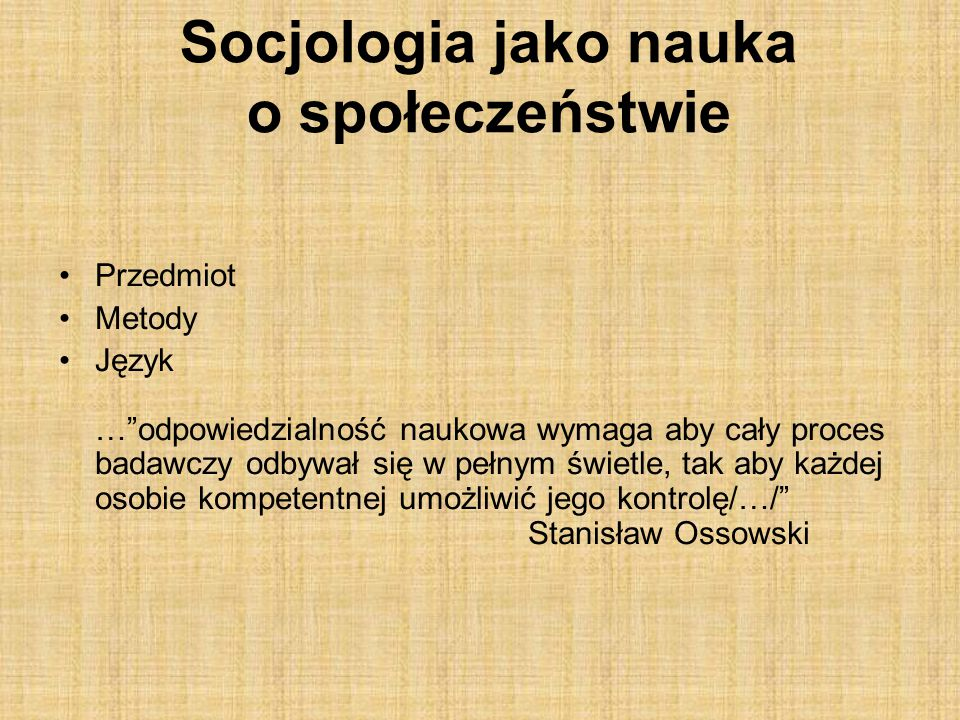 Przedmiot badań socjologii Określony przedmiot sobie właściwych zjawisk.