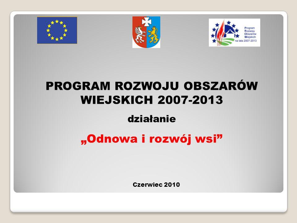 """PROGRAM ROZWOJU OBSZARÓW WIEJSKICH 2007-2013 działanie """"Odnowa i rozwój wsi Czerwiec 2010"""