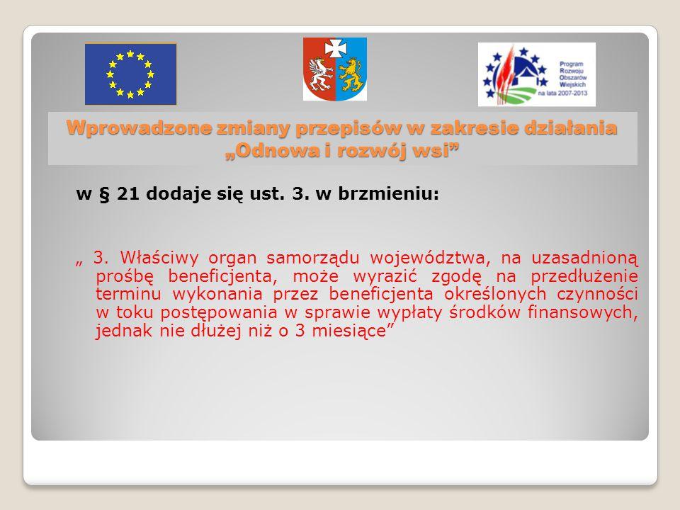 """Wprowadzone zmiany przepisów w zakresie działania """"Odnowa i rozwój wsi w § 21 dodaje się ust."""