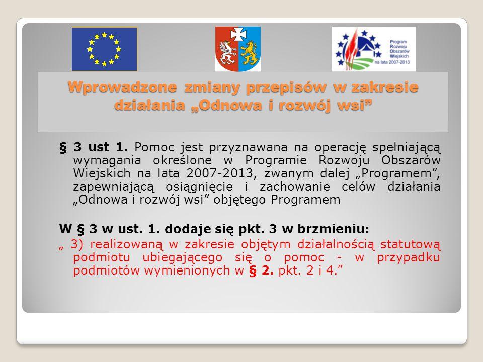 """Wprowadzone zmiany przepisów w zakresie działania """"Odnowa i rozwój wsi § 3 ust 1."""