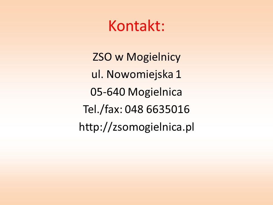 Kontakt: ZSO w Mogielnicy ul. Nowomiejska 1 05-640 Mogielnica Tel./fax: 048 6635016 http://zsomogielnica.pl