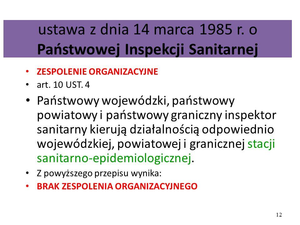 ustawa z dnia 14 marca 1985 r. o Państwowej Inspekcji Sanitarnej ZESPOLENIE ORGANIZACYJNE art. 10 UST. 4 Państwowy wojewódzki, państwowy powiatowy i p
