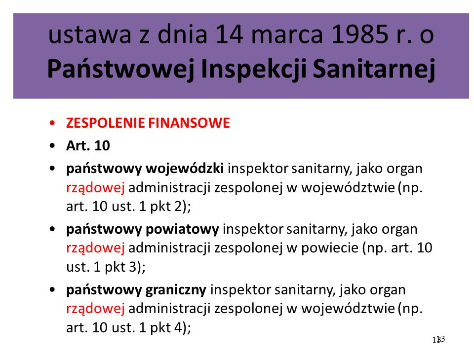 13 ustawa z dnia 14 marca 1985 r. o Państwowej Inspekcji Sanitarnej ZESPOLENIE FINANSOWE Art. 10 państwowy wojewódzki inspektor sanitarny, jako organ