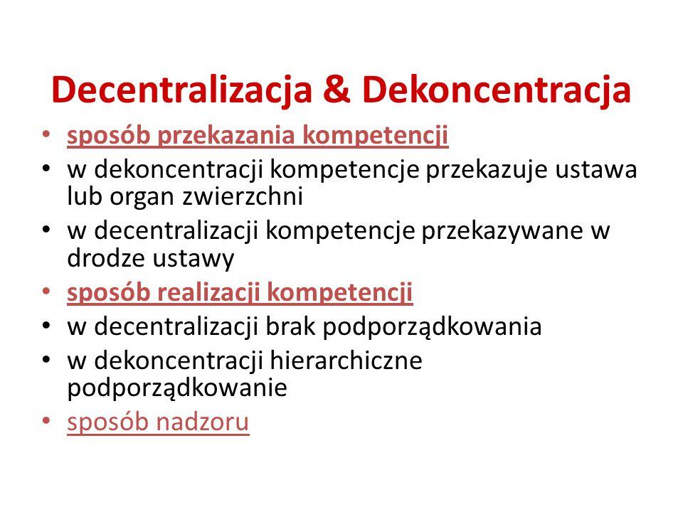 Decentralizacja & Dekoncentracja sposób przekazania kompetencji w dekoncentracji kompetencje przekazuje ustawa lub organ zwierzchni w decentralizacji