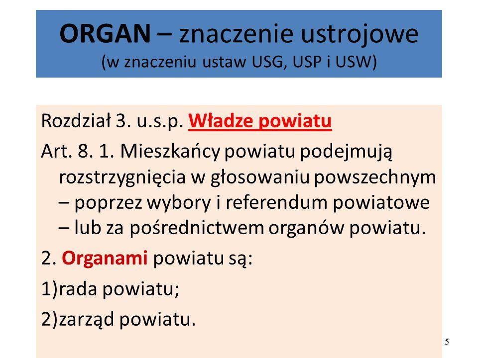 ORGAN – znaczenie ustrojowe (w znaczeniu ustaw USG, USP i USW) Rozdział 3. u.s.p. Władze powiatu Art. 8. 1. Mieszkańcy powiatu podejmują rozstrzygnięc