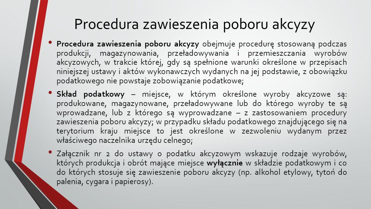 Procedura zawieszenia poboru akcyzy Procedura zawieszenia poboru akcyzy obejmuje procedurę stosowaną podczas produkcji, magazynowania, przeładowywania