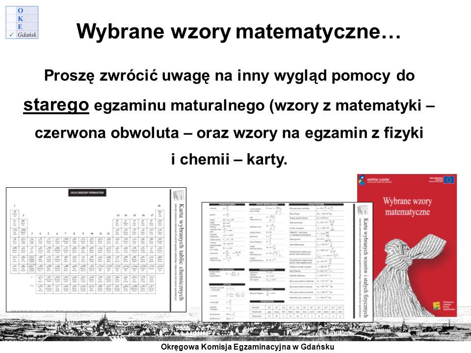 Okręgowa Komisja Egzaminacyjna w Gdańsku Wybrane wzory matematyczne… Proszę zwrócić uwagę na inny wygląd pomocy do starego egzaminu maturalnego (wzory