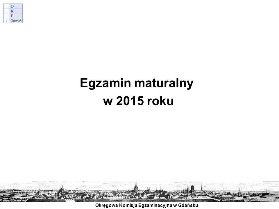 Okręgowa Komisja Egzaminacyjna w Gdańsku Egzamin maturalny w 2015 roku