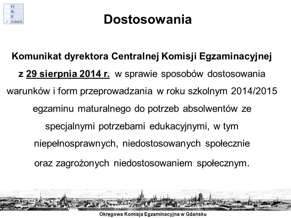 Okręgowa Komisja Egzaminacyjna w Gdańsku Dostosowania Komunikat dyrektora Centralnej Komisji Egzaminacyjnej z 29 sierpnia 2014 r. w sprawie sposobów d