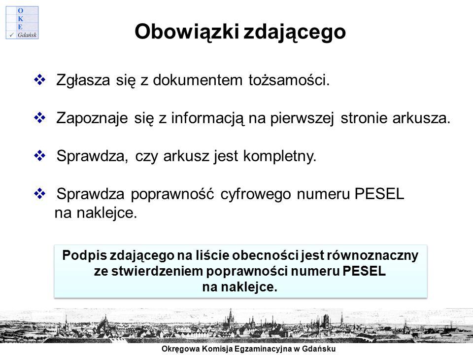 Okręgowa Komisja Egzaminacyjna w Gdańsku Obowiązki zdającego  Zgłasza się z dokumentem tożsamości.  Zapoznaje się z informacją na pierwszej stronie