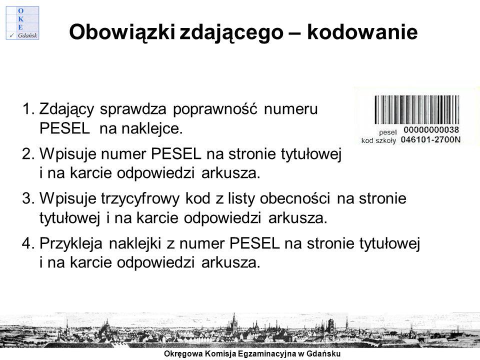 Okręgowa Komisja Egzaminacyjna w Gdańsku Obowiązki zdającego – kodowanie 1. Zdający sprawdza poprawność numeru PESEL na naklejce. 2. Wpisuje numer PES