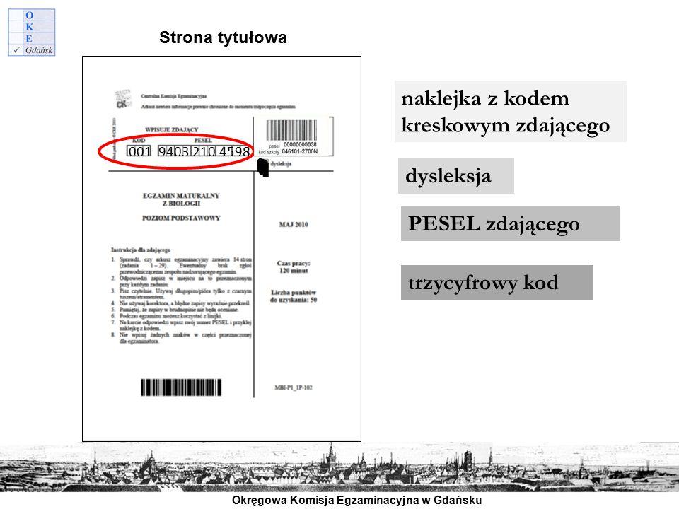 Okręgowa Komisja Egzaminacyjna w Gdańsku naklejka z kodem kreskowym zdającego dysleksja PESEL zdającego trzycyfrowy kod 001 9403 210 4598 Strona tytuł