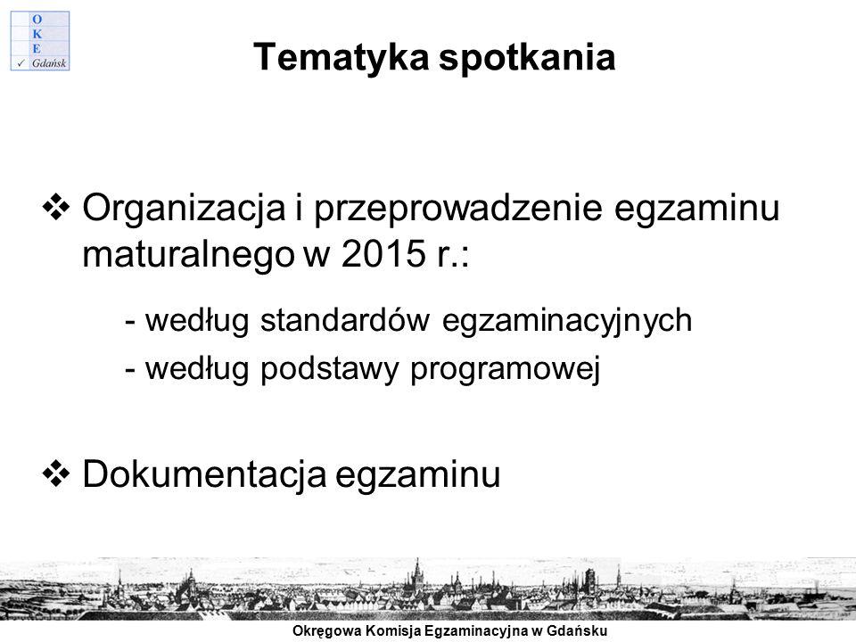 Okręgowa Komisja Egzaminacyjna w Gdańsku Tematyka spotkania  Organizacja i przeprowadzenie egzaminu maturalnego w 2015 r.: - według standardów egzami