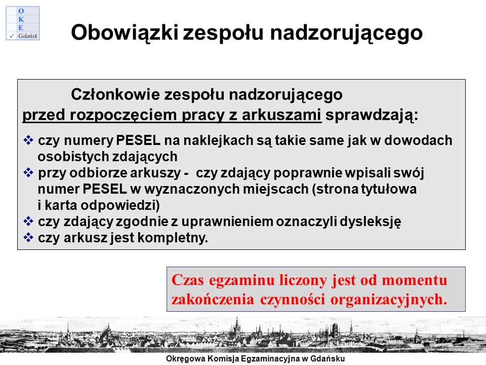 Okręgowa Komisja Egzaminacyjna w Gdańsku Obowiązki zespołu nadzorującego Członkowie zespołu nadzorującego przed rozpoczęciem pracy z arkuszami sprawdz