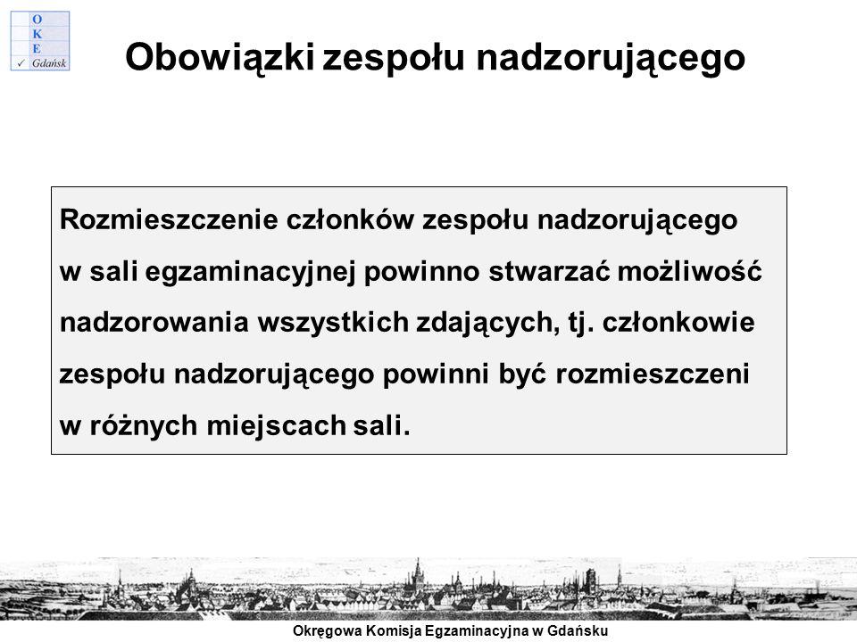 Okręgowa Komisja Egzaminacyjna w Gdańsku Obowiązki zespołu nadzorującego Rozmieszczenie członków zespołu nadzorującego w sali egzaminacyjnej powinno s
