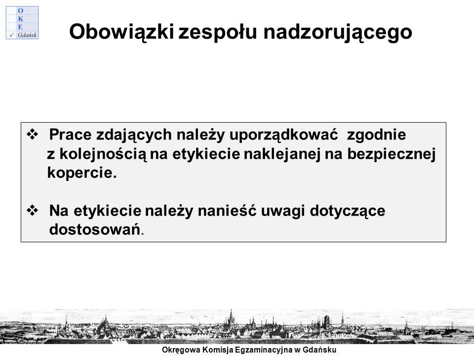 Okręgowa Komisja Egzaminacyjna w Gdańsku Obowiązki zespołu nadzorującego  Prace zdających należy uporządkować zgodnie z kolejnością na etykiecie nakl