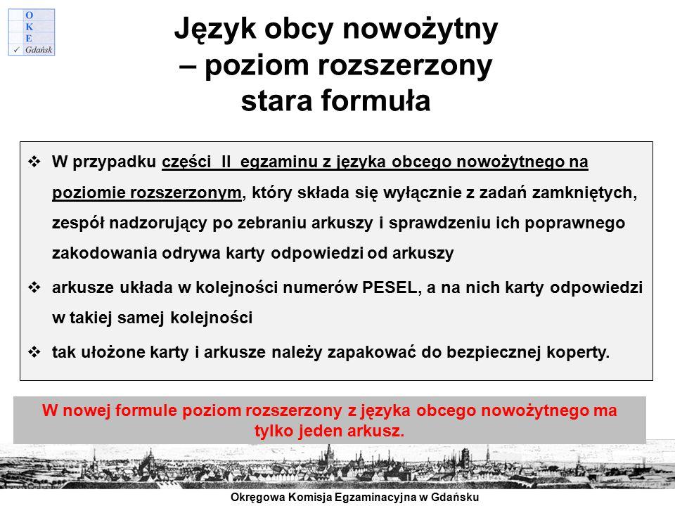 Okręgowa Komisja Egzaminacyjna w Gdańsku Język obcy nowożytny – poziom rozszerzony stara formuła  W przypadku części II egzaminu z języka obcego nowo
