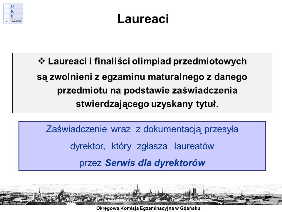 Okręgowa Komisja Egzaminacyjna w Gdańsku Laureaci  Laureaci i finaliści olimpiad przedmiotowych są zwolnieni z egzaminu maturalnego z danego przedmio