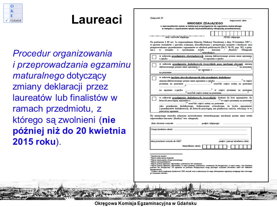 Okręgowa Komisja Egzaminacyjna w Gdańsku Procedur organizowania i przeprowadzania egzaminu maturalnego dotyczący zmiany deklaracji przez laureatów lub
