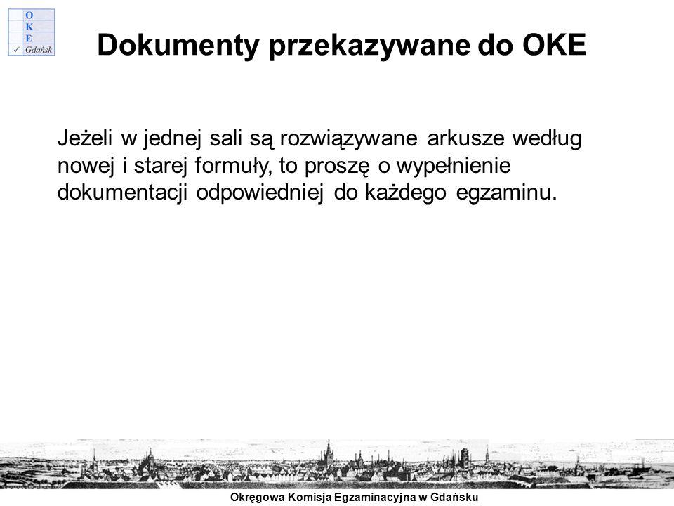 Okręgowa Komisja Egzaminacyjna w Gdańsku Dokumenty przekazywane do OKE Jeżeli w jednej sali są rozwiązywane arkusze według nowej i starej formuły, to