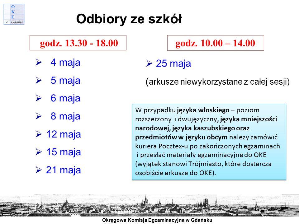 Okręgowa Komisja Egzaminacyjna w Gdańsku Odbiory ze szkół  4 maja  5 maja  6 maja  8 maja  12 maja  15 maja  21 maja godz. 10.00 – 14.00  25 m