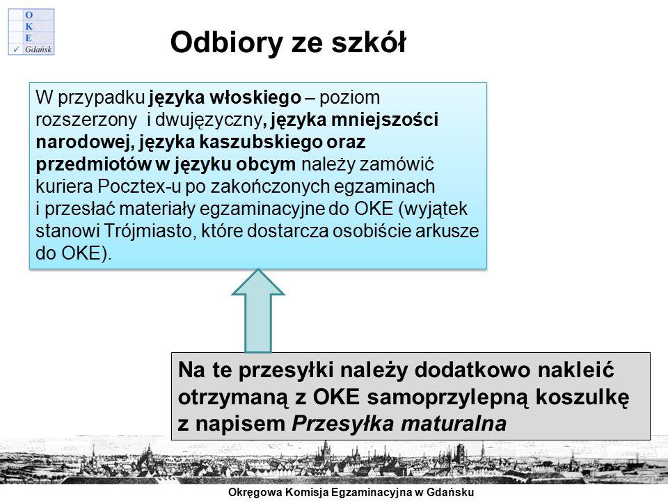Okręgowa Komisja Egzaminacyjna w Gdańsku Odbiory ze szkół W przypadku języka włoskiego – poziom rozszerzony i dwujęzyczny, języka mniejszości narodowe