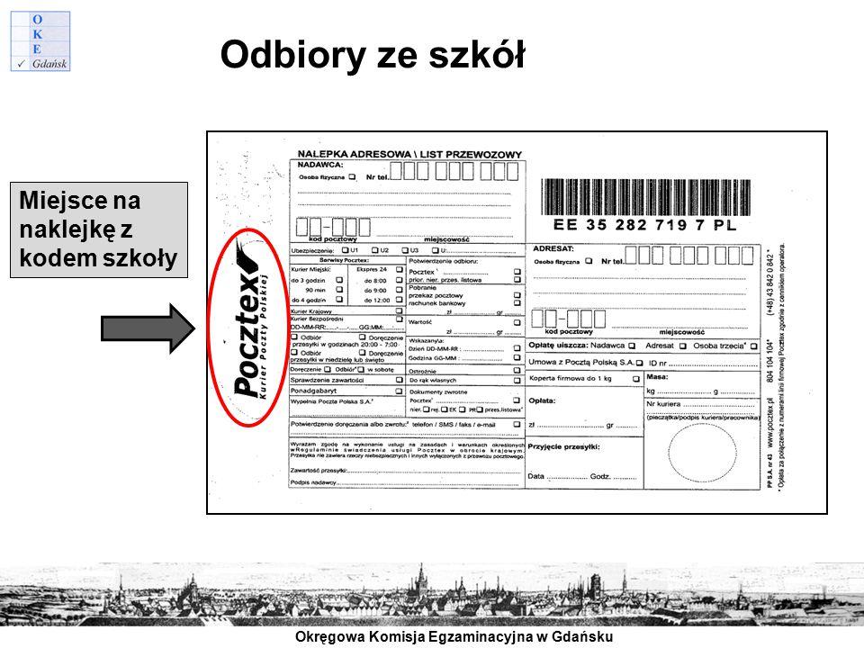 Okręgowa Komisja Egzaminacyjna w Gdańsku Odbiory ze szkół Miejsce na naklejkę z kodem szkoły