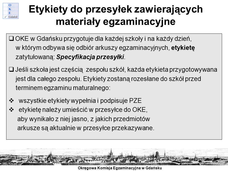 Okręgowa Komisja Egzaminacyjna w Gdańsku Etykiety do przesyłek zawierających materiały egzaminacyjne  OKE w Gdańsku przygotuje dla każdej szkoły i na