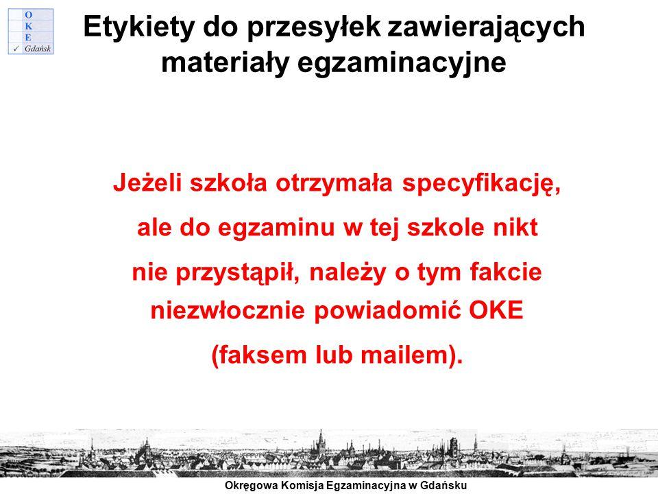 Okręgowa Komisja Egzaminacyjna w Gdańsku Etykiety do przesyłek zawierających materiały egzaminacyjne Jeżeli szkoła otrzymała specyfikację, ale do egza
