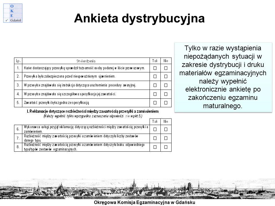 Okręgowa Komisja Egzaminacyjna w Gdańsku Ankieta dystrybucyjna Tylko w razie wystąpienia niepożądanych sytuacji w zakresie dystrybucji i druku materia