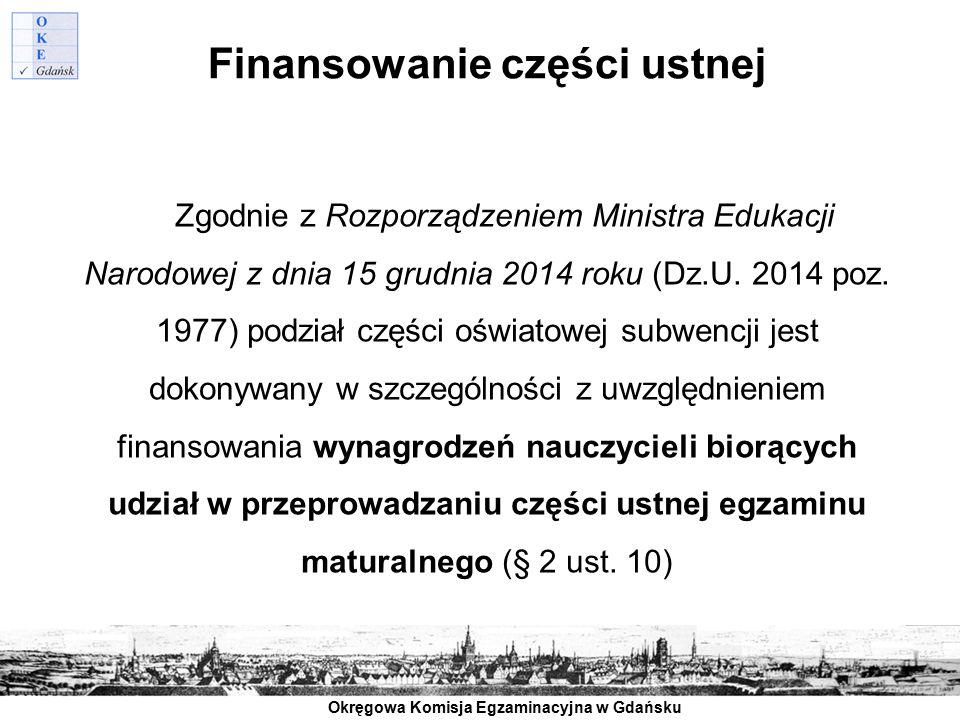 Okręgowa Komisja Egzaminacyjna w Gdańsku Finansowanie części ustnej Zgodnie z Rozporządzeniem Ministra Edukacji Narodowej z dnia 15 grudnia 2014 roku
