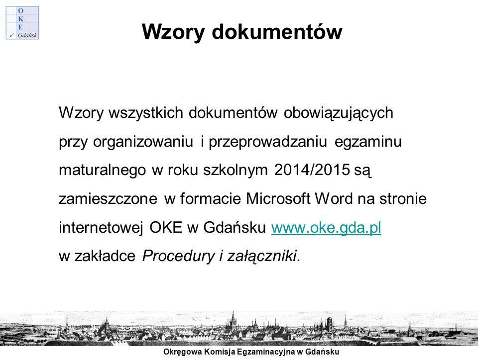 Okręgowa Komisja Egzaminacyjna w Gdańsku Wzory dokumentów Wzory wszystkich dokumentów obowiązujących przy organizowaniu i przeprowadzaniu egzaminu mat