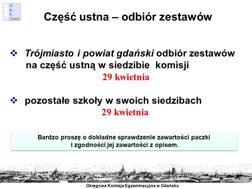 Okręgowa Komisja Egzaminacyjna w Gdańsku Część ustna – odbiór zestawów  Trójmiasto i powiat gdański odbiór zestawów na część ustną w siedzibie komisj