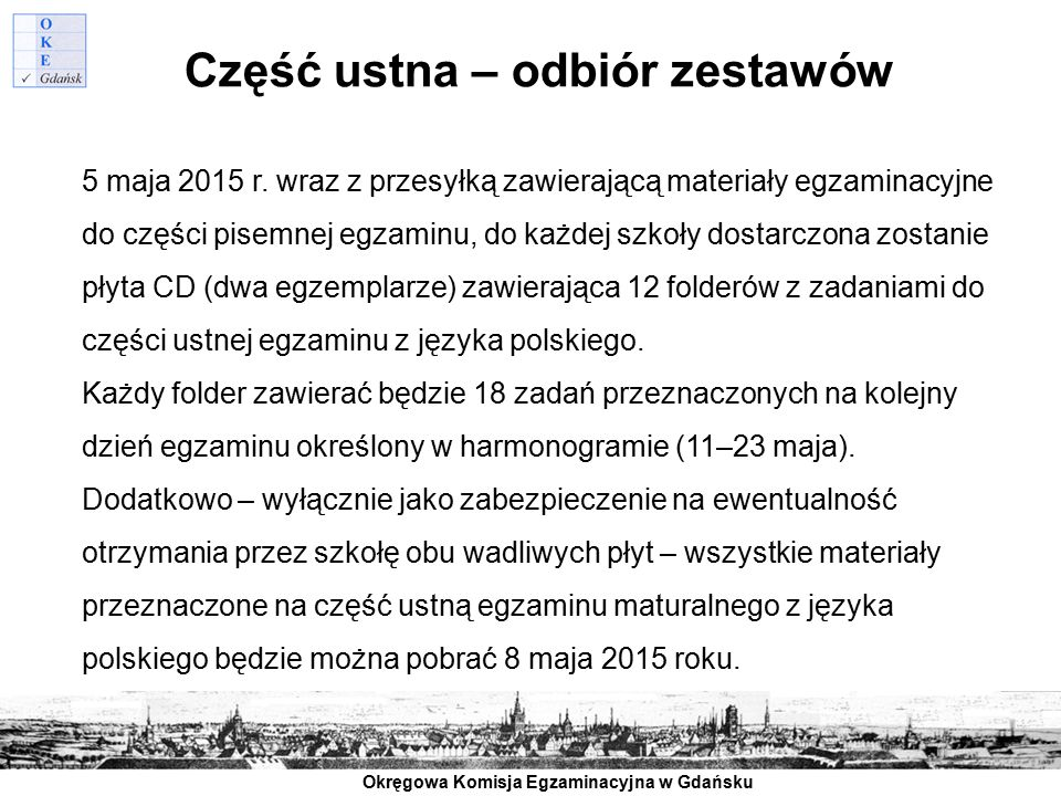 Okręgowa Komisja Egzaminacyjna w Gdańsku Część ustna – odbiór zestawów 5 maja 2015 r. wraz z przesyłką zawierającą materiały egzaminacyjne do części p