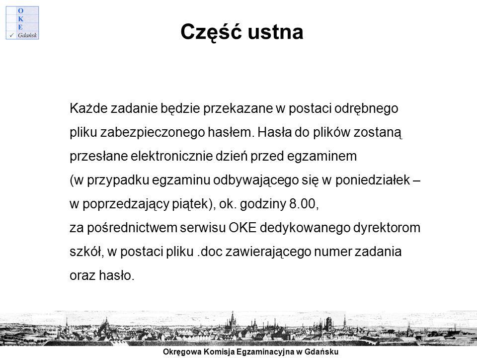 Okręgowa Komisja Egzaminacyjna w Gdańsku Część ustna Każde zadanie będzie przekazane w postaci odrębnego pliku zabezpieczonego hasłem. Hasła do plików