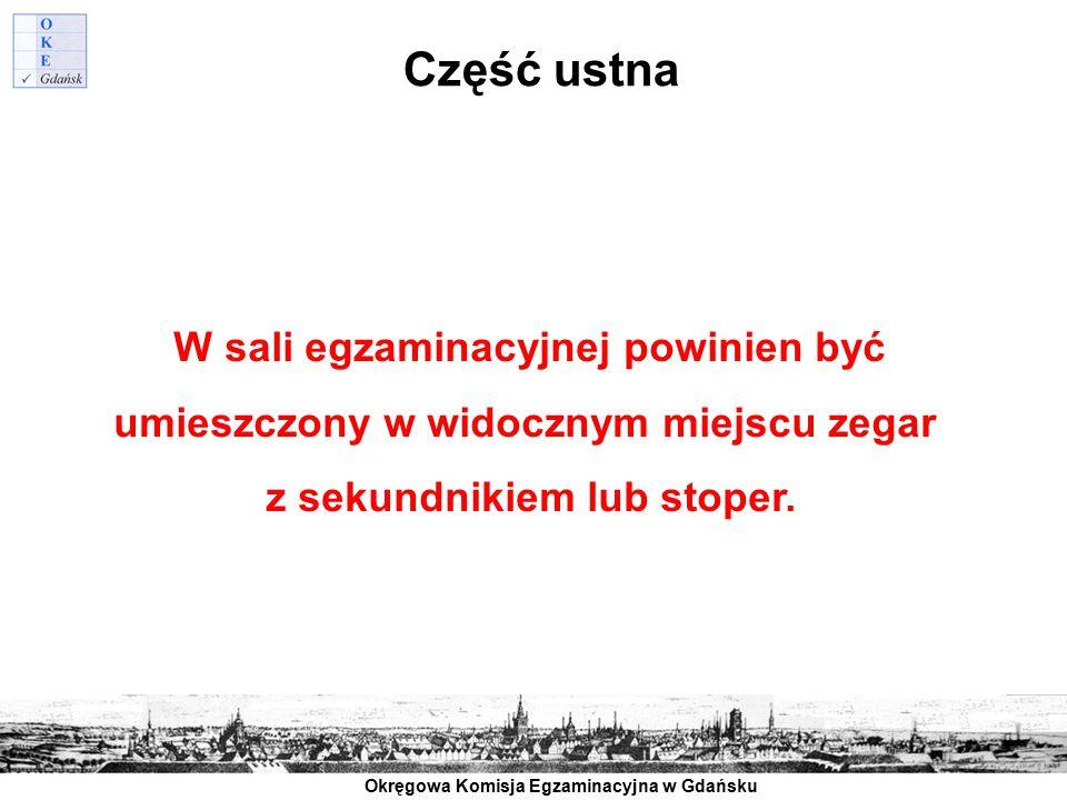 Okręgowa Komisja Egzaminacyjna w Gdańsku Część ustna W sali egzaminacyjnej powinien być umieszczony w widocznym miejscu zegar z sekundnikiem lub stope