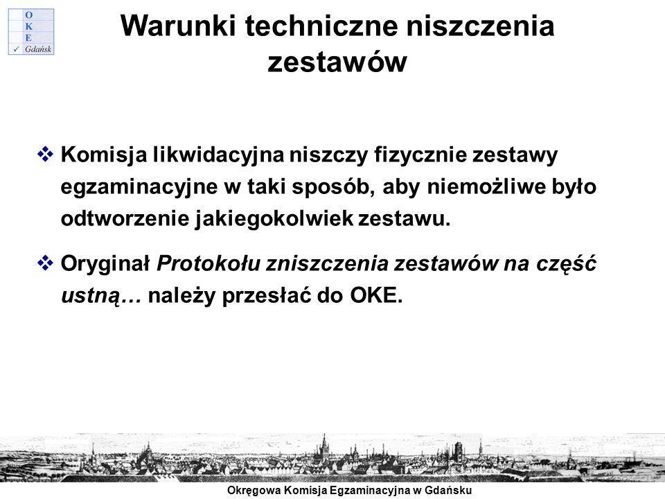 Okręgowa Komisja Egzaminacyjna w Gdańsku Warunki techniczne niszczenia zestawów  Komisja likwidacyjna niszczy fizycznie zestawy egzaminacyjne w taki