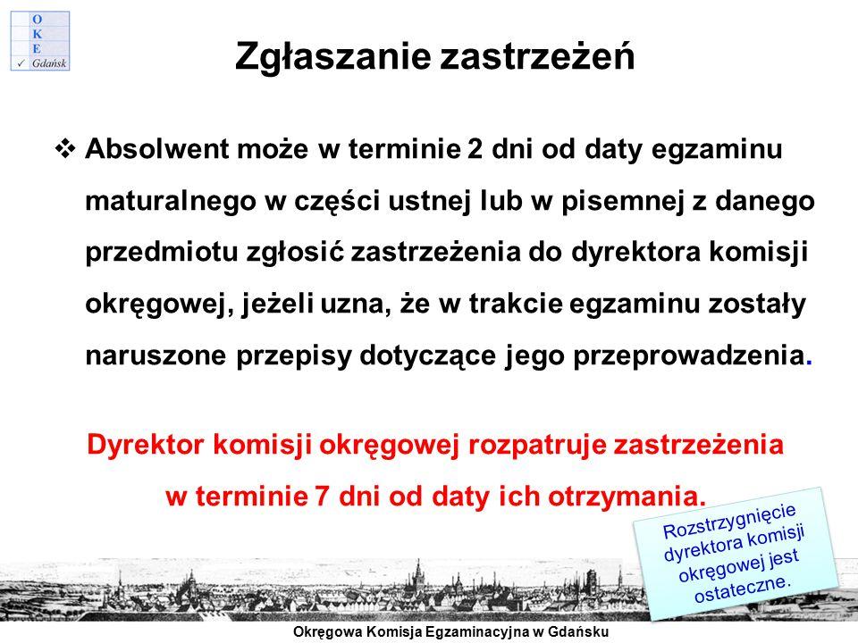 Okręgowa Komisja Egzaminacyjna w Gdańsku Zgłaszanie zastrzeżeń  Absolwent może w terminie 2 dni od daty egzaminu maturalnego w części ustnej lub w pi