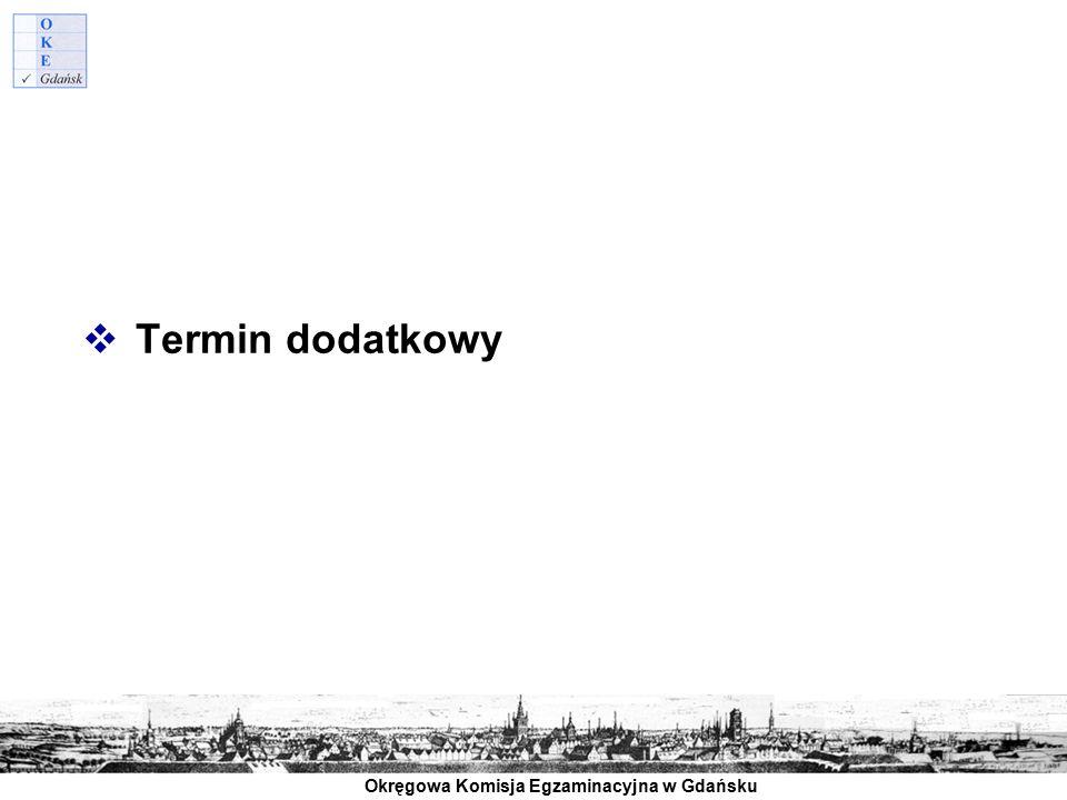Okręgowa Komisja Egzaminacyjna w Gdańsku  Termin dodatkowy