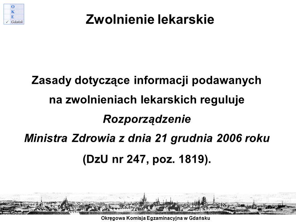Okręgowa Komisja Egzaminacyjna w Gdańsku Zwolnienie lekarskie Zasady dotyczące informacji podawanych na zwolnieniach lekarskich reguluje Rozporządzeni
