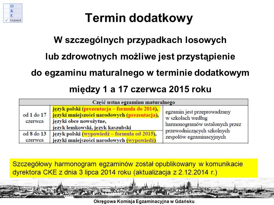 Okręgowa Komisja Egzaminacyjna w Gdańsku Termin dodatkowy W szczególnych przypadkach losowych lub zdrowotnych możliwe jest przystąpienie do egzaminu m