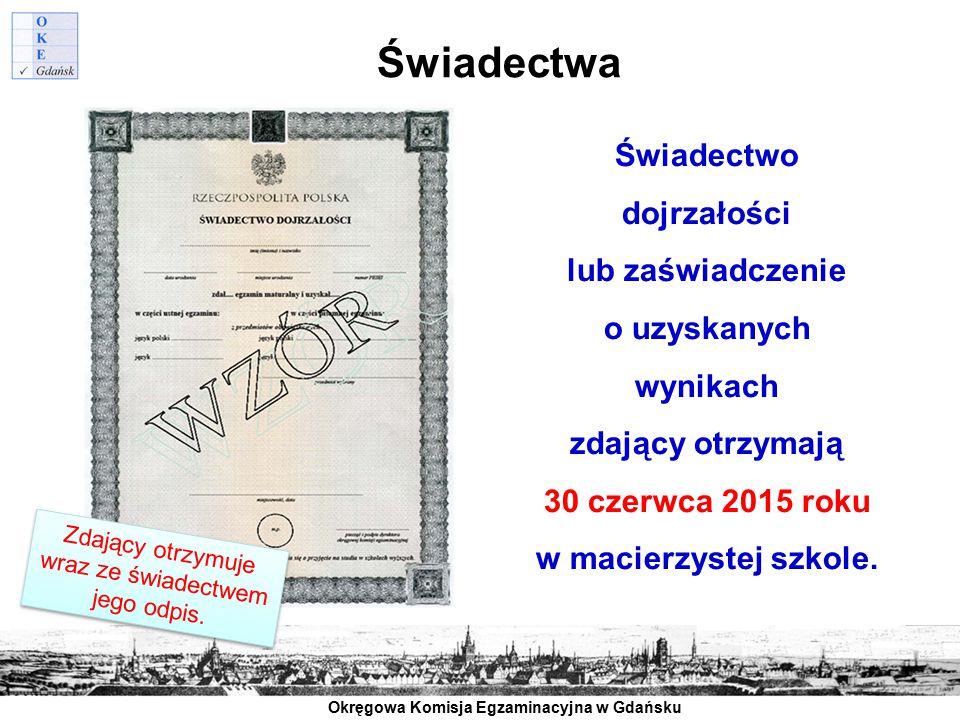 Okręgowa Komisja Egzaminacyjna w Gdańsku Świadectwa Zdający otrzymuje wraz ze świadectwem jego odpis. Świadectwo dojrzałości lub zaświadczenie o uzysk