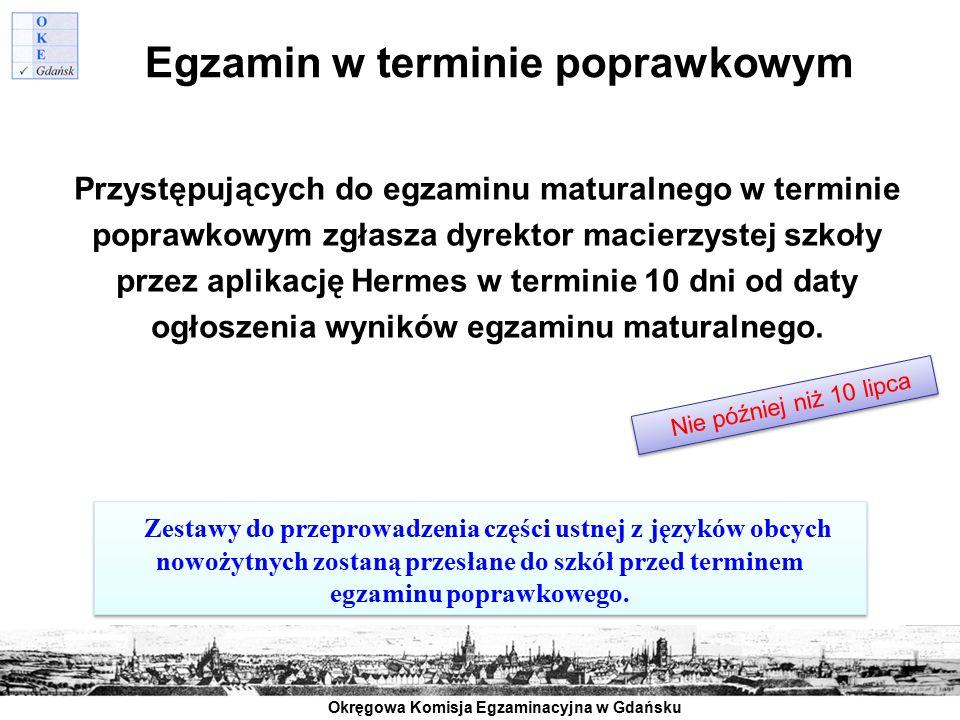 Okręgowa Komisja Egzaminacyjna w Gdańsku Egzamin w terminie poprawkowym Przystępujących do egzaminu maturalnego w terminie poprawkowym zgłasza dyrekto