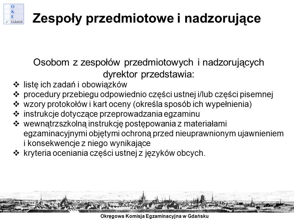 Okręgowa Komisja Egzaminacyjna w Gdańsku Osobom z zespołów przedmiotowych i nadzorujących dyrektor przedstawia:  listę ich zadań i obowiązków  proce