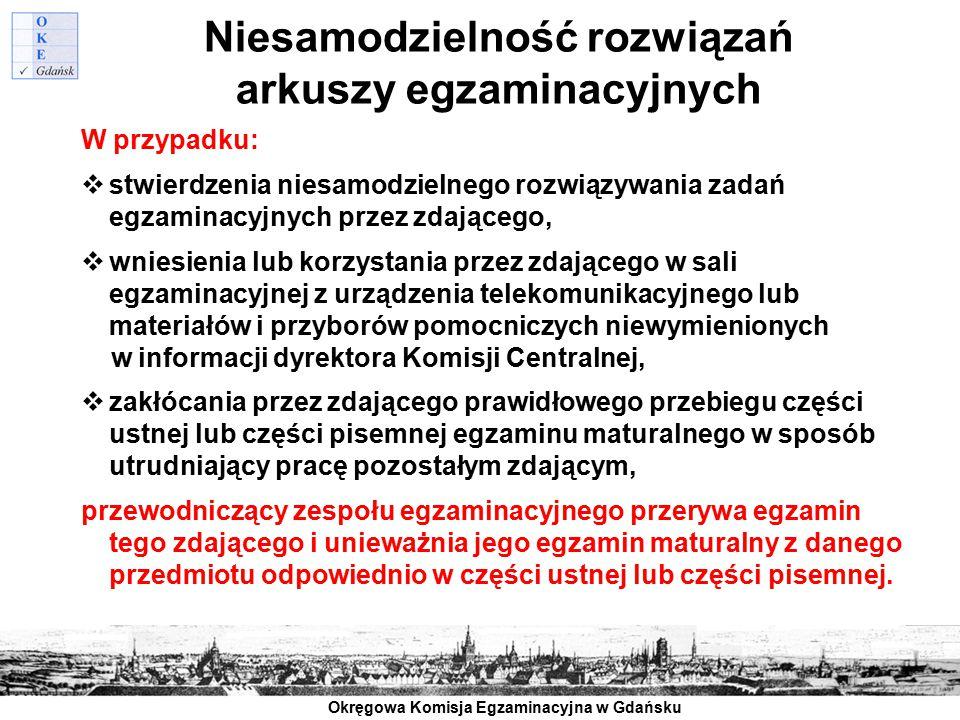Okręgowa Komisja Egzaminacyjna w Gdańsku Niesamodzielność rozwiązań arkuszy egzaminacyjnych W przypadku:  stwierdzenia niesamodzielnego rozwiązywania