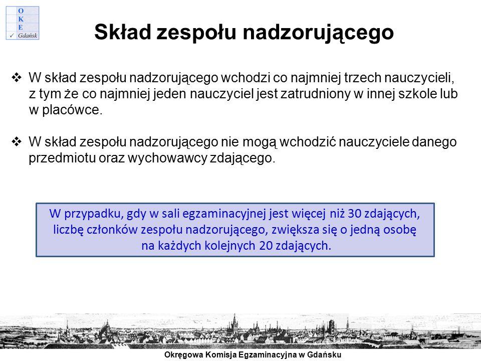 Okręgowa Komisja Egzaminacyjna w Gdańsku Skład zespołu nadzorującego  W skład zespołu nadzorującego wchodzi co najmniej trzech nauczycieli, z tym że