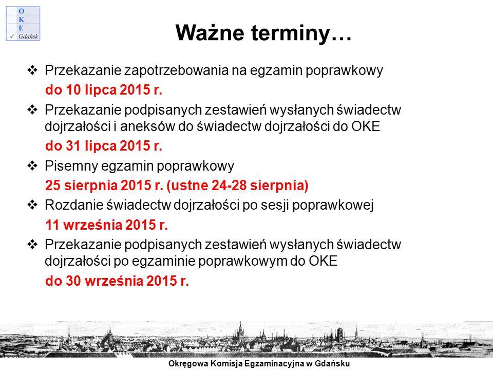 Okręgowa Komisja Egzaminacyjna w Gdańsku Ważne terminy…  Przekazanie zapotrzebowania na egzamin poprawkowy do 10 lipca 2015 r.  Przekazanie podpisan